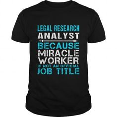 LEGAL RESEARCH ANALYST Because FREAKIN Miracle Worker Isn't An Official Job Title T Shirts, Hoodies. Get it here ==► https://www.sunfrog.com/LifeStyle/LEGAL-RESEARCH-ANALYST--FREAKIN-Black-Guys.html?57074 $25