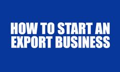Export Import India: How to start an Export Business