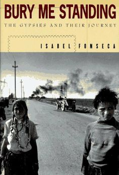 Bury Me Standing: The Gypsies and Their Journey by Isabel Fonseca, http://www.amazon.com/dp/067973743X/ref=cm_sw_r_pi_dp_F4fFrb1TSBZ51