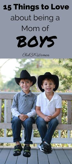 I don't know why no one ever told me how wonderful it is to be a mom of boys! So I started this list of only a few things I simply LOVE about having sons....I bet you'll love this too! ~ Club31Women