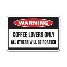 Amazon.com: COFFEE LOVERS Warning Sign drink crazy funny gift: Patio, Lawn & Garden