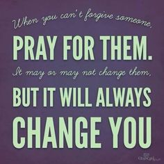 When you can't forgive someone... And pray for yourself