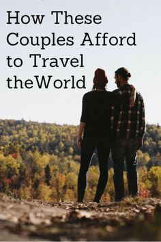 Want some inspiration on traveling the world with the one you love? Here's how 15 different couples afford their world travels.
