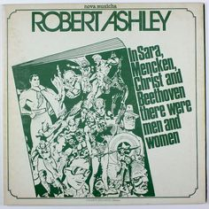 Robert Ashley - In Sara, Mencken, Christ And Beethoven There Were Men And Women at Discogs