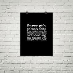 Strength doesn't come...