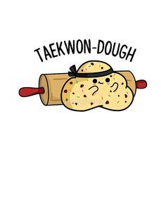 'Tae Kwon Dough Food Pun' by punnybone – Best Anımals Food Funny Food Puns, Punny Puns, Cute Jokes, Cute Puns, Cute Food Drawings, Cute Cartoon Drawings, Cute Animal Drawings, Funny Doodles, Cute Doodles