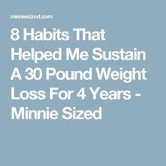 8 Habits That Helped Me Sustain A 30 Pound Weight Loss For 4 Years - Minnie Sized
