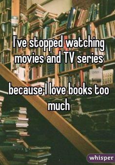Yes. I know I am missing really good tv shows, but I would almost always rather read.