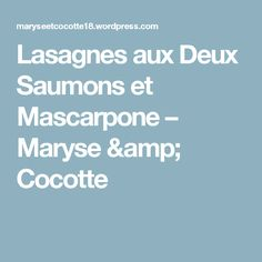 Lasagnes aux Deux Saumons et Mascarpone – Maryse & Cocotte