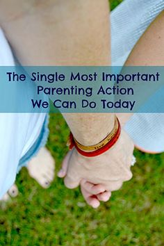 The Single Most Important Parenting Action we Can Do Today!