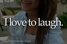 I love to laugh. And that's just who I am.