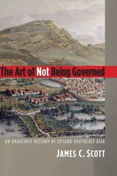 the art of not being governed, james c. scott