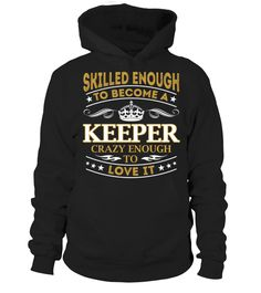 Keeper - Skilled Enough  #september #august #shirt #gift #ideas #photo #image #gift