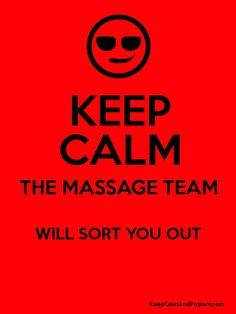 KEEP CALM THE MASSAGE TEAM WILL SORT YOU OUT  Poster