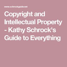 Copyright and Intellectual Property - Kathy Schrock's Guide to Everything