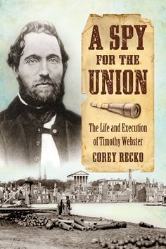 "Read ""A Spy for the Union The Life and Execution of Timothy Webster"" by Corey Recko available from Rakuten Kobo. Timothy Webster, best known for his work as a spy for the Union during the Civil War, began his career as a New York Cit."