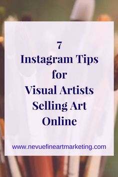 7 Instagram Tips for Visual Artists Selling Art Online. Start Reaching a new audience and build an online presence.