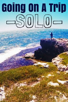 Going on a trip... Solo- 10 things you should know!