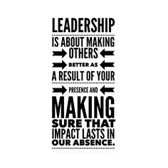 Leadership is about making others better as a result of your presence and making sure that impact lasts in our absence. #leadership #entrepreneurs #mindset #passion #successful #businessman #blogger #goals #happiness #leadership #marketing #happy #startups #success #entrepreneur #business #positive #motivation #smallbusiness #entrepreneurship #entrepreneurlife #inspiration #onlinemarketing #money #fashion #entrepreneurs #love #startup
