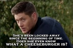 Supernatural - Quote - Does she even know what a cheeseburger is?