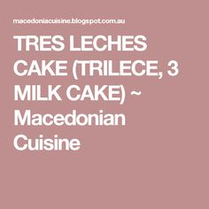 TRES LECHES CAKE (TRILECE, 3 MILK CAKE) ~ Macedonian Cuisine