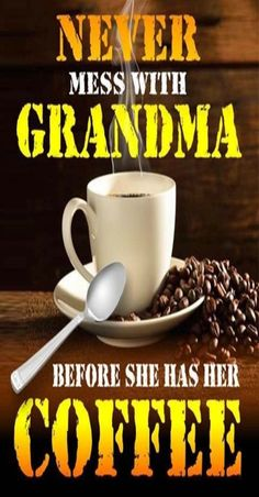 Grandma Quotes, Coffee, Tableware, Grandchildren, Retirement, Kaffee, Dinnerware, Tablewares, Cup Of Coffee