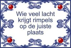 Wie veel lacht krijgt rimpels op de juiste plaats / Those who smile a lot you will get wrinkles in the right place - CliniClowns quote Poem Quotes, Great Quotes, Poems, Life Quotes, Inspirational Quotes, Awesome Quotes, Great Smiles, Never Forget You, Dutch Quotes