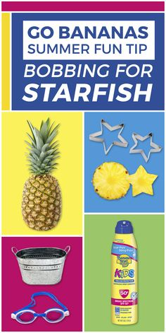 """A simple summer twist on a tasty classic, in 4 easy steps!  1) Cut pineapple slices into starfish shapes.  2) Get a large, clean tub and fill it with water and """"starfish"""".  3) Protect your kids with Banana Boat® Kids Sunscreen.  4) Head outside and see who can catch the most—remember, no hands!    For more summer fun tips and how-tos, visit BananaBoat.com"""
