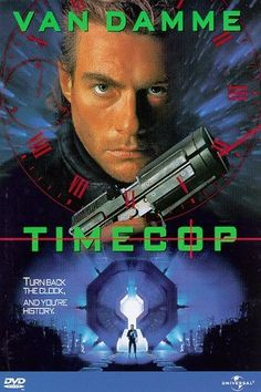 Timecop-Love Van Damme! I watch everything he has ever done! No matter how B-rated it is!