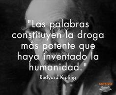 """""""Las palabras constituyen la droga más potente que haya inventado la humanidad"""" Rudyard Kipling #cita #quote #escritura #literatura #libros #books #RudyardKipling"""
