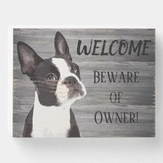 Funny Boston Terrier Welcome Cute Dog Wooden Box Sign. The boston terrier owner will love this cute piece of home decor. Welcome, Beware of Owner. It's a rustic sign to greet your guests at your front door. Dog Quotes, Animal Quotes, Funny Dog Signs, Funny Welcome Signs, Dog Lover Gifts, Dog Lovers, Poodle Mix Dogs, Pet Dogs, Pets