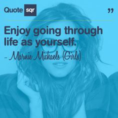Enjoy going through life as yourself. - Marnie Michaels (Girls) #quotesqr #quotes #lifequotes