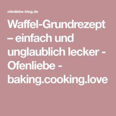 Waffel-Grundrezept – einfach und unglaublich lecker - Ofenliebe - baking.cooking.love