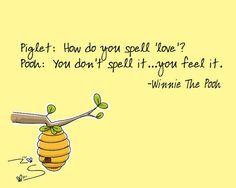 How do you spell love -- Winnie the Pooh quote