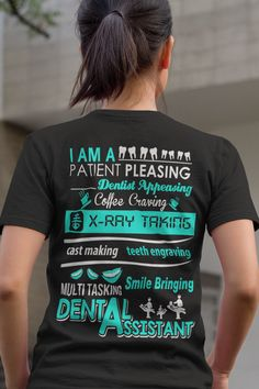 Dental Assistant Shirt - I Am A Patient Pleasing, Dentist Appeasing, Coffee Craving, X-Ray Taking, Cast Making, Teeth Engraving, Smile Bringing, Multi Tasking Dental Assistant. Click here for many other awesome designs https://teespring.com/stores/beetee-dental-assistant?utm_source=pin
