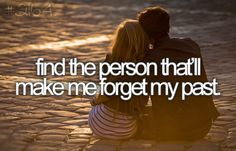 I do think I believe I found him! When Im with him I forget my past! We shall see
