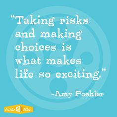 "Amy Poehler ""Taking risks and making choices is what makes life so exciting"" #inspiration #goldieisms"