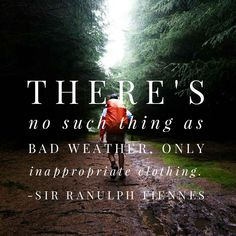 """Sir Ranulph Fiennes Quotes: There's no such thing as bad weather, only inappropriate clothing."""""""