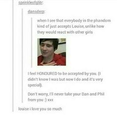 Louise is the bomb. The phandom is such an accepting community of people. We're everywhere.: