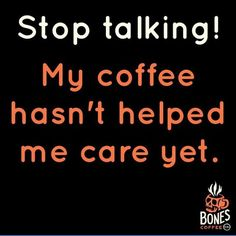 Hahahahaha usually 2 or 3 coffee in and I still don't care