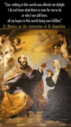 """St Monica on the Conversion of St.I do not know what there is now for me to do or why I am still here, all my hopes in this world being now fulfulled."""" - Quote of the Day- 27 August - The Memorial of St. St Augustine Quotes, Augustine Of Hippo, Catholic Priest, Catholic Saints, Roman Catholic, St Ignatius Of Loyola, St John Vianney, St John Bosco, St Catherine Of Siena"""