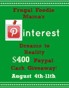 Frugal Foodie Mama is celebrating reaching over 10,000 Pinterest followers with her The Pinterest Dreams to Reality $400 Paypal Cash Giveaway! Get entered now!  Giveaway ends 8/12/13.