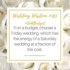 Cover Story Entertainment is proud to introduce Wedding Wisdom Wednesdays. Get the latest wedding tips!  Wedding Wisdom #101 If on a #budget, choose a Friday wedding, which has the energy of a Saturday wedding at a fraction of the cost.  #WeddingWisdomWednesday #OnABudget #WeddingTip #WeddingTipWednesday #CoverStoryEntertainment #BrideToBe #GroomToBe #BrideAndGroom #Wedding #Weddings