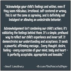 Acknowledging your child's feelings isn't condoning them. It's helping your child recognize what they react certain ways and how to get through strong emotions in the future.