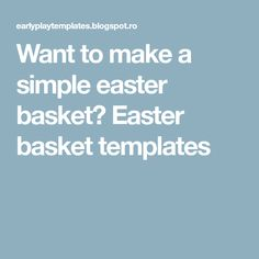 Want to make a simple easter basket? Easter basket templates
