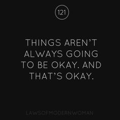 Things aren't always going to be ok. And that's ok.