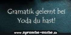 Gramatik gelernt bei Yoda du hast! Funny Pins, Funny Memes, Yoda Quotes, Sarcastic Humor, What Is Life About, You Are The Father, True Stories, Quote Of The Day, Haha