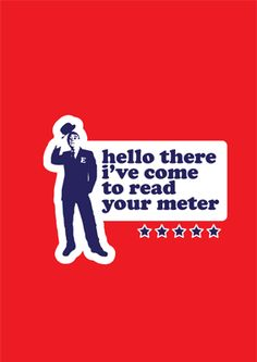 """Hi, my name is Peter, and I'm here to read your meter."" Hard not to think of the company when you hear this song!"