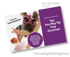 Tip your groomer sign. http://www.petbusinessdashboard.com/store/c17/Posters_%26_Flyers.html