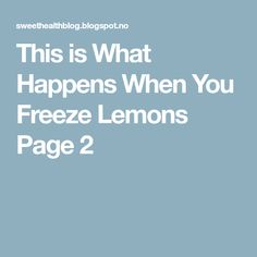 This is What Happens When You Freeze Lemons Page 2